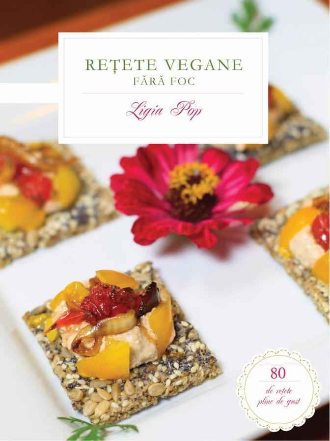 Retete Vegane Fara Foc, Editia IV, Coperta - o carte de Ligia Pop