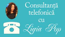 Consultanta telefonica cu Ligia Pop